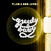 Play & Download Greedy Baby by Plaid | Napster