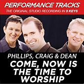 Come, Now Is The Time To Worship (Premiere Performance Plus Track) by Phillips, Craig & Dean