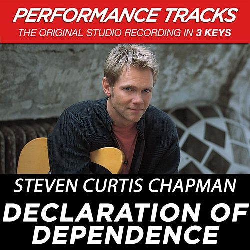 Play & Download Declaration Of Dependence (Premiere Performance Plus Track) by Steven Curtis Chapman | Napster