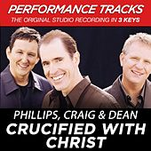 Crucified With Christ (Premiere Performance Plus Track) by Phillips, Craig & Dean