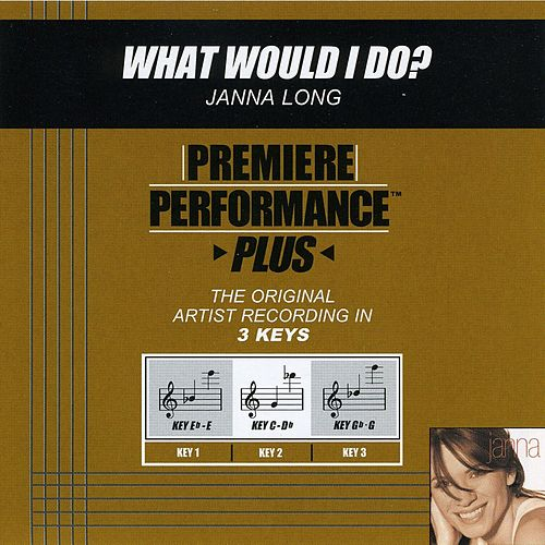 What Would I Do? (Premiere Performance Plus Track) by Janna Long