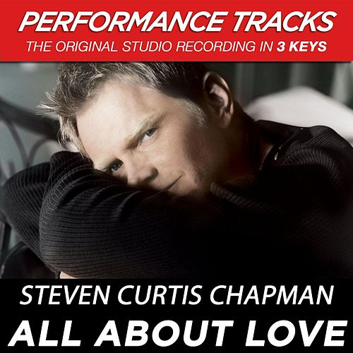 All About Love (Premiere Performance Plus Track) by Steven Curtis Chapman