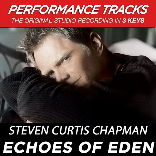 Play & Download Echoes Of Eden (Premiere Performance Plus Track) by Steven Curtis Chapman | Napster