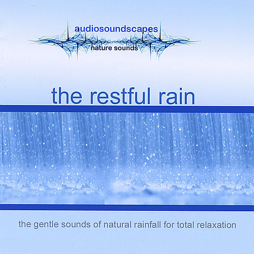 Play & Download The Restful Rain by Audiosoundscapes | Napster