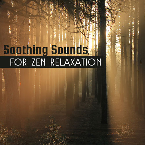 Soothing Sounds for Zen Relaxation by Ambient Music Therapy