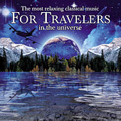 Play & Download The Most Relaxing Classical Music for Travelers in the Universe by Various Artists | Napster