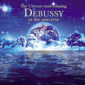 The Ultimate Most Relaxing Debussy In The Universe by Various Artists