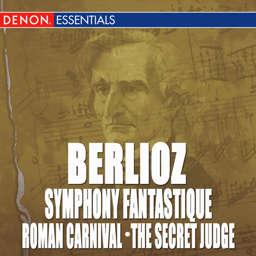 Play & Download Berlioz: Symphony Fantastique - Roman Carnival Overture - The Secret Judge Overture by Various Artists | Napster