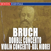 Bruch: Violin Concerto, Op. 26 - Double Concerto, Op. 88 - Kol Nidrei by Various Artists