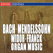 Bach - Mendelssohn - Widor - Franck: Great Organ Works by Various Artists