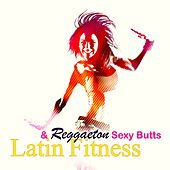 Latin Fitness & Reggaeton Sexy Butts – Sexual Motivational Workout Music for Women Fitness, Gag, Butt Lift Workout & Latin Dancing by Various Artists