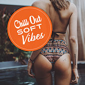 Chill Out Soft Vibes by Chill Out