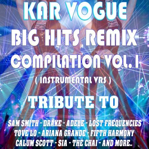 Big Hits Remix Compilation Vol.1 Instrumental Vrs Tribute To Sam Smith-Drake-Sia-Adele Etc.. by Kar Vogue