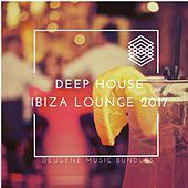 Deep House Ibiza Lounge 2017 - EP by Various Artists