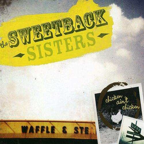 Play & Download Chicken Ain't Chicken by The Sweetback Sisters   Napster