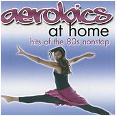 Play & Download Aerobics At Home: Hits Of The 80s Nonstop by Various Artists | Napster