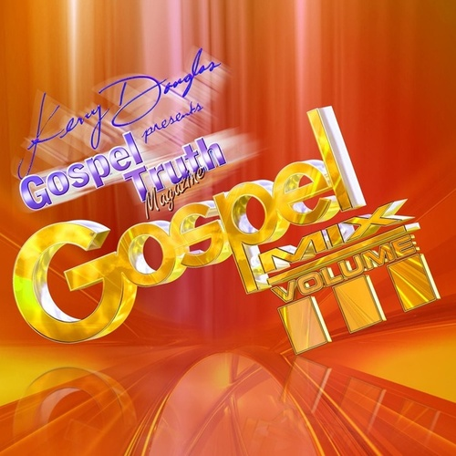 Play & Download Gospel Mix Volume III by Various Artists | Napster