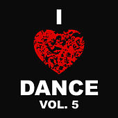 I Love Dance Vol. 5 by Various Artists