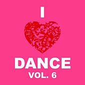 I Love Dance Vol. 6 by Various Artists