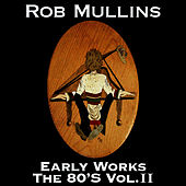 Play & Download Early Works The 80's Vol. II by Rob Mullins | Napster