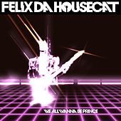 Play & Download We All Wanna Be Prince (Single) by Felix Da Housecat | Napster