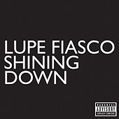 Play & Download Shining Down by Lupe Fiasco | Napster