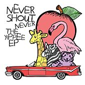 The Yippee EP von Never Shout Never