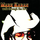 Play & Download Walk Through The Fire by Mark Karan | Napster