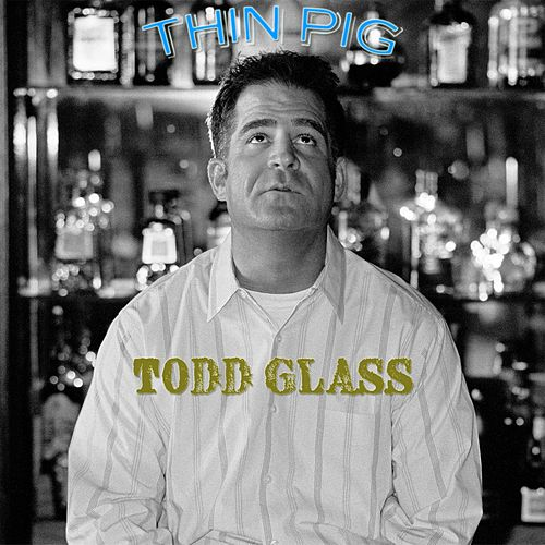 Play & Download Thin Pig by Todd Glass | Napster