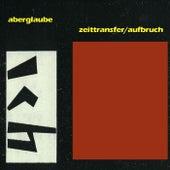 Aberglaube / Zeittransfer / Aufbruch by Das Ich