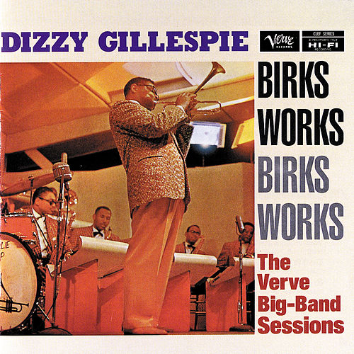 Play & Download Birks Works: The Verve Big-Band Sessions by Dizzy Gillespie | Napster
