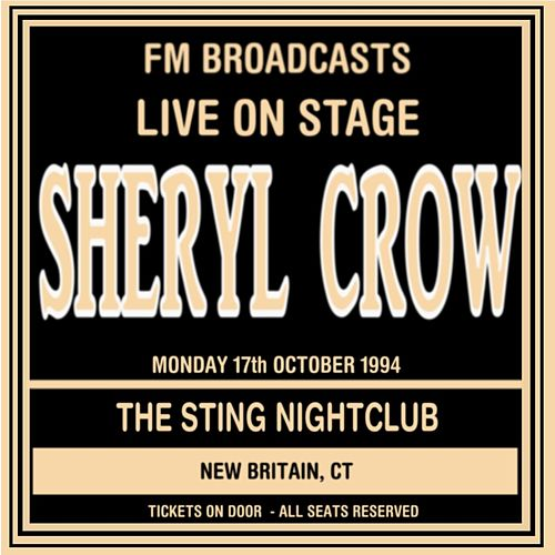 Live on Stage FM Broadcasts - The Sting Nightclub 17th October 1994 von Sheryl Crow