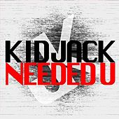 Needed U by Kid Jack