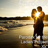 Parodax for the Ladies: Project Xx by Parodax