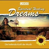 Spiritual Healing Dreams - Entspannungsmusik, Chillout, Meditation (GEMA-frei) by Largo