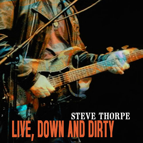 Play & Download Live Down And Dirty by Steve Thorpe | Napster