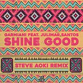 Shine Good (feat. Julimar Santos) (Steve Aoki Remix) by Garmiani