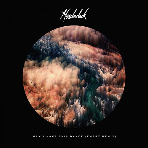 May I Have This Dance (EMBRZ Remix) by Meadowlark