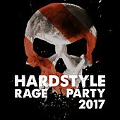 Hardstyle Rage Party 2017 by Various Artists