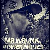 Power Moves by Mr.Krunk