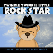 Lullaby Versions of Garth Brooks by Twinkle Twinkle Little Rock Star