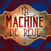 Welcome to the Dream Machine by La Machine De Reve