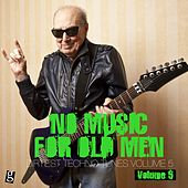 No Music for Old Men, Vol. 5 - Dirtiest Techno Tunes by Various Artists