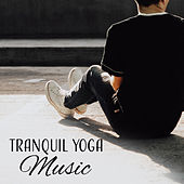 Tranquil Yoga Music by Reiki Tribe