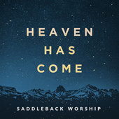Heaven Has Come by Saddleback Worship