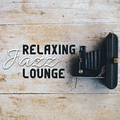 Relaxing Jazz Lounge by Chilled Jazz Masters
