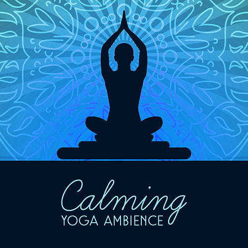 Calming Yoga Ambience by Yoga Music