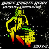 Dance Charts Remix Playlist Compilation 2017.2 by Various Artists