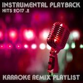 Instrumental Playback Hits - Karaoke Remix Playlist 2017.2 by Various Artists