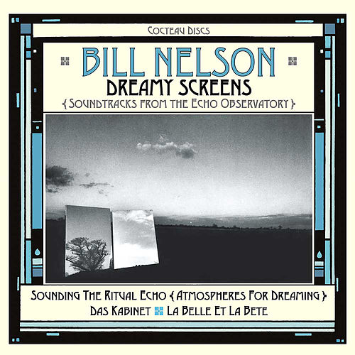 Dreamy Screens: Soundtracks from the Echo Observatory by Bill Nelson